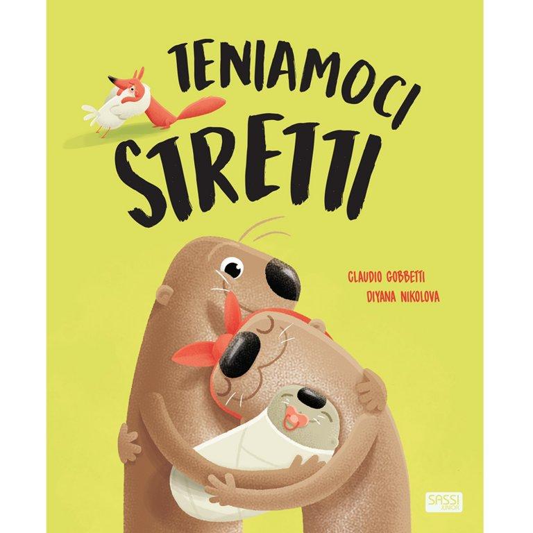 SASSI EDITORE PICTURE BOOKS - TENIAMOCI STRETTI