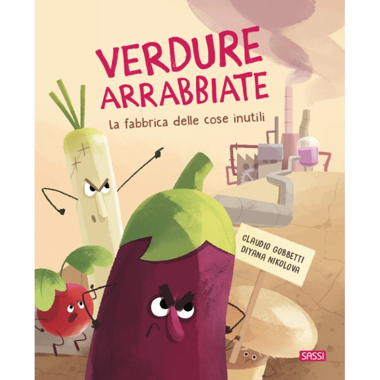 SASSI EDITORE PICTURE BOOK - VERDURE ARRABBIATE. LA FABBRICA DELLE COSE INUTILI
