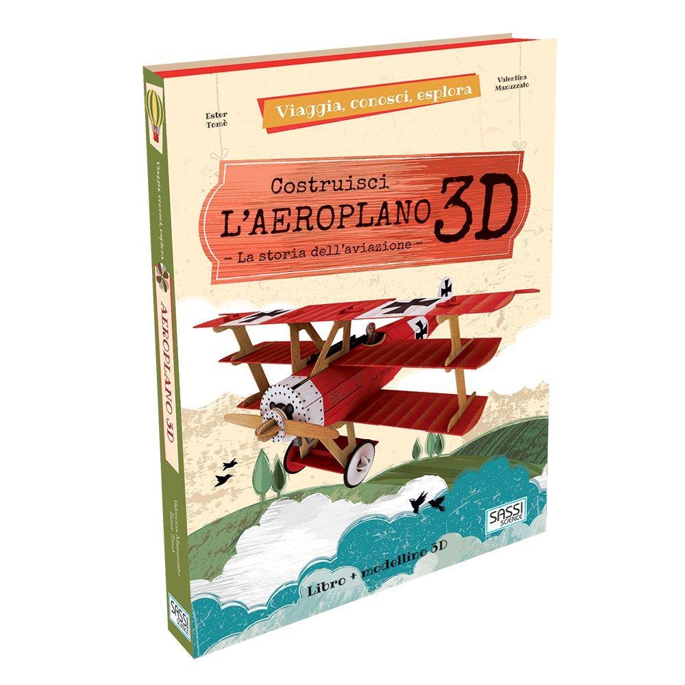 SASSI EDITORE VIAGGIA, CONOSCI, ESPLORA. COSTRUISCI L'AEROPLANO IN 3D di E. Tomè, V. Manuzzato