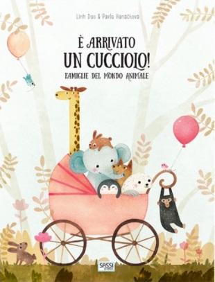 SASSI EDITORE E' ARRIVATO UN CUCCIOLO! FAMIGLIE DEL MONDO ANIMALE L. Dao, P. Hanácková