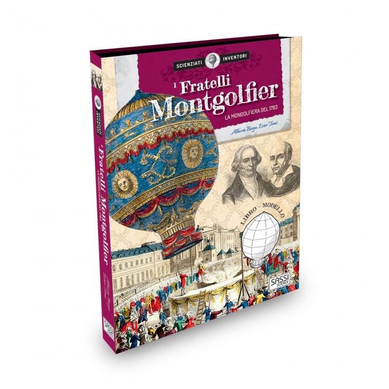 SASSI EDITORE SCIENZIATI E INVENTORI. I FRATELLI MONTGOLFIER . LA MONGOLFIERA DEL 1783