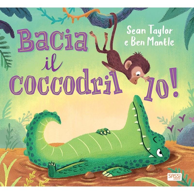 SASSI EDITORE BACIA IL COCCODRILLO! S.Taylor, B. Mantle